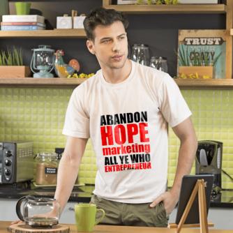Abandon Hope Marketing All Ye Who Entrepreneur