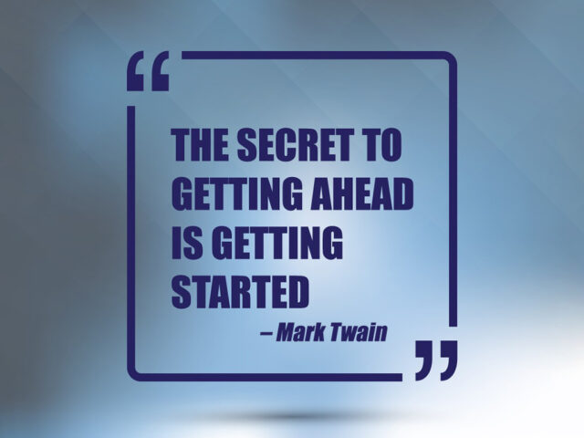 The secret to getting ahead is getting started - Mark Twain quote